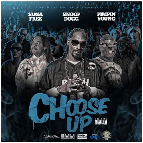 Suga Free, Snoop Dogg & Pimpin Young – Choose Up   TRUE MAGAZINE